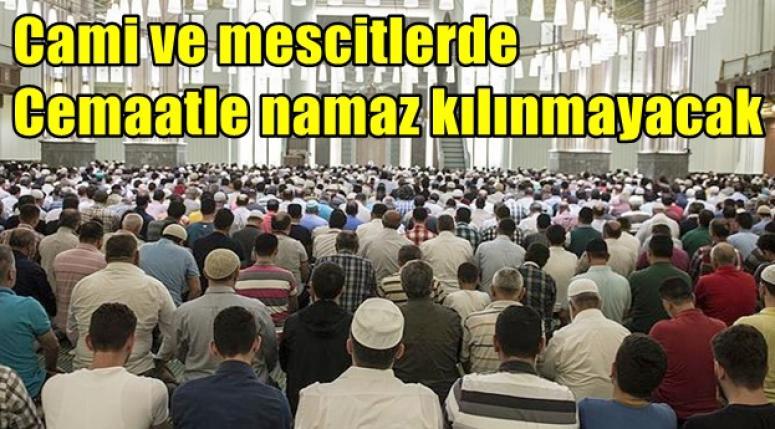 Son dakika: Cami ve mescitlerde Cemaatle namaz kılınmayacak