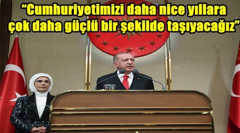 Erdoğan; Çok daha güçlü, çok daha müreffeh bir şekilde taşıyacağız