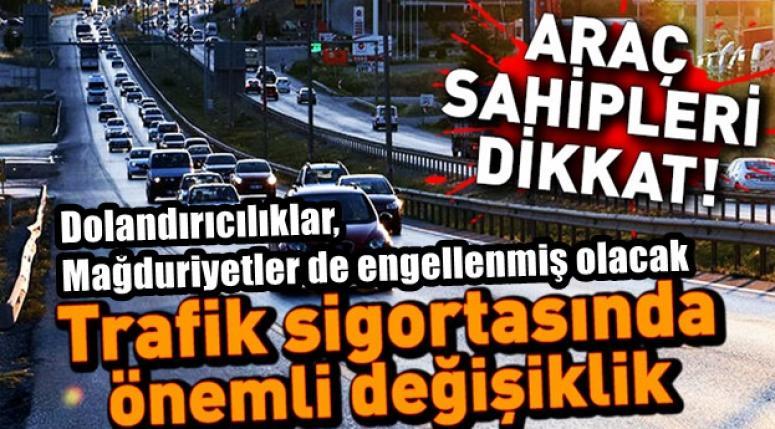 Araç sahiplerine uyarı !! Trafik Sigortasında değişiklik..