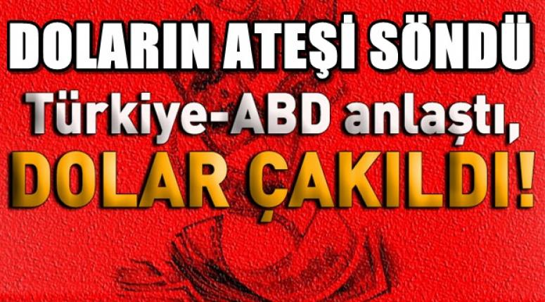 Amerika ve Türkiye anlaşmasıyla doların ateşi söndü !!