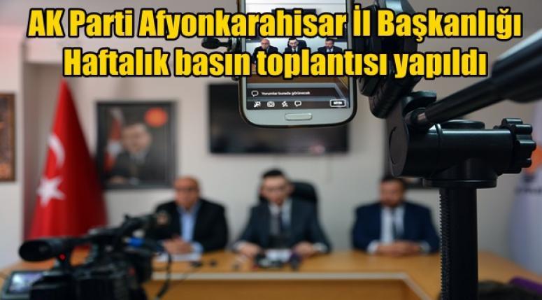 AK Parti Afyonkarahisar İl Başkanlığı Haftalık basın toplantısı yapıldı