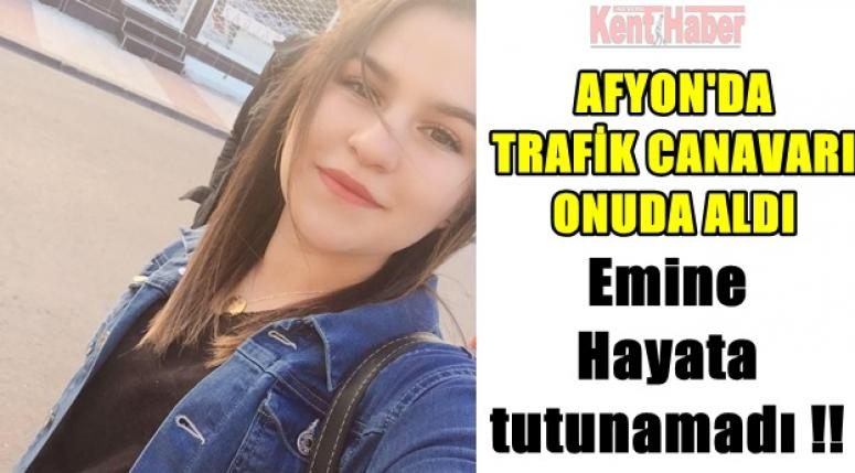 Afyon'da trafik canavarı Emine'yi hayattan kopardı !!