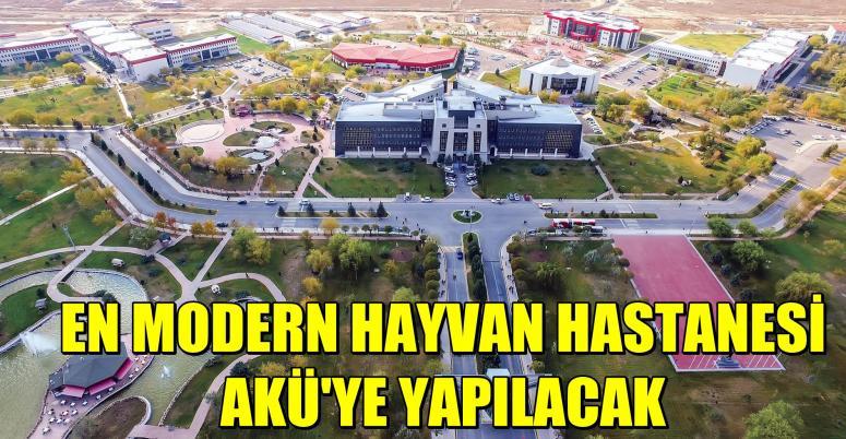 EN MODERN HAYVAN HASTANESİ AKÜ'YE YAPILACAK