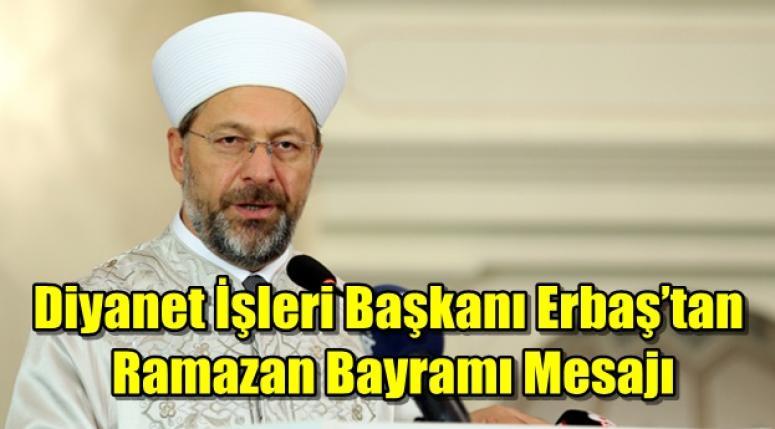 Diyanet İşleri Başkanı Ali Erbaş Ramazan Bayramı Mesajı