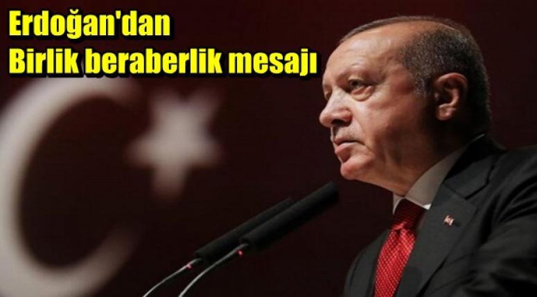 Recep Tayyip Erdoğan'dan birlik beraberlik mesajı