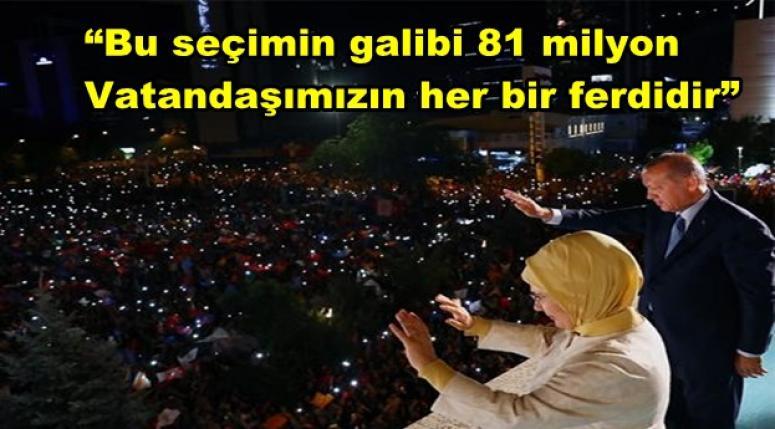 """Cumhurbaşkanı Erdoğan ; """"Bu seçimin galibi 81 milyon vatandaşımızın her bir ferdidir"""""""