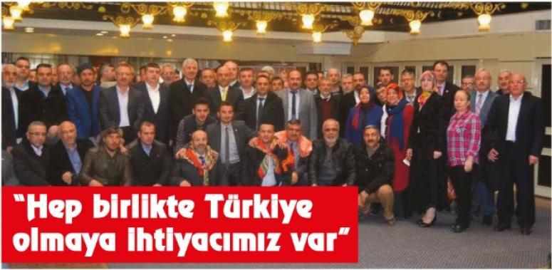 """""""Hep birlikte Türkiye olmaya ihtiyacımız var"""""""