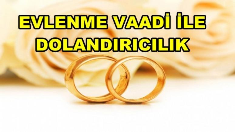 AFYON'DA EVLENME VAADİ İLE DOLANDIRICILIK !!!