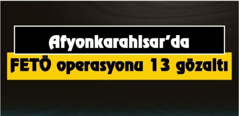 Afyonkarahisar'da BYLOCK operasyonları : 13 gözaltı