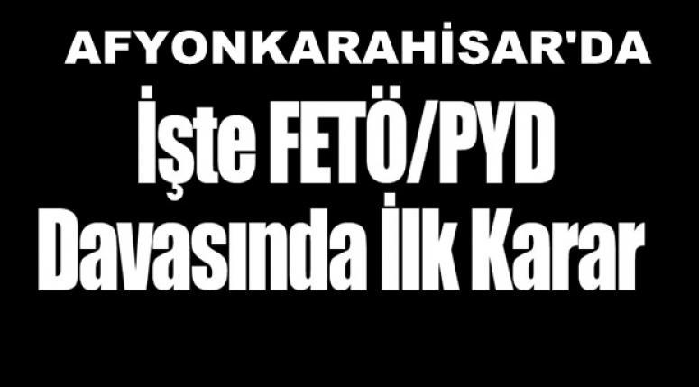 Afyonkarahisar'da Fetö Davalarında İlk Karar verildi