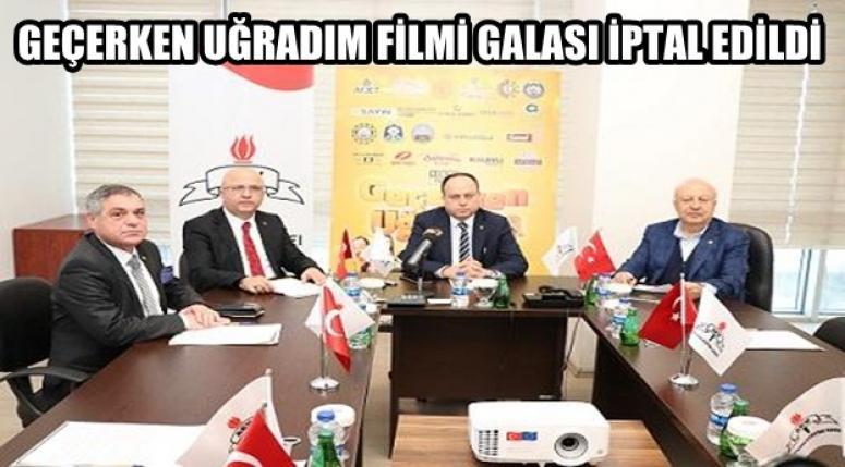 GEÇERKEN UĞRADIM FİLMİ GALASI İPTAL !!