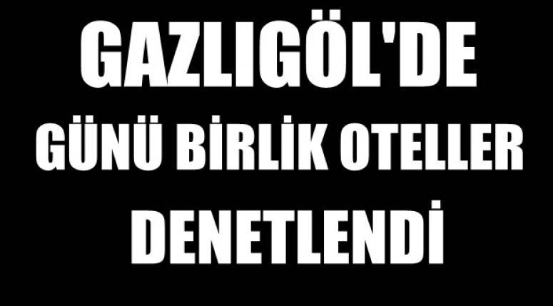 GAZLIGÖL'DE OTELLER DENETLENDİ !!!
