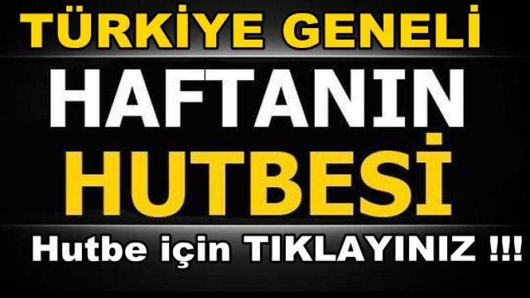 HAFTANIN CUMA HUTBESİ !!! OKUMAK İÇİN TIKLAYINIZ !!!