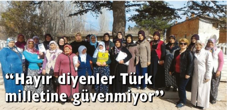 """""""Hayır diyenler Türk milletine güvenmiyor"""""""