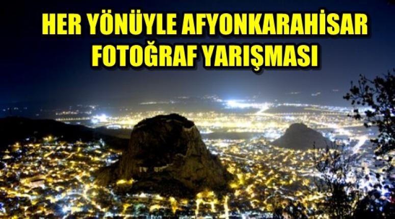 HER YÖNÜYLE AFYONKARAHİSAR FOTOĞRAF YARIŞMASI