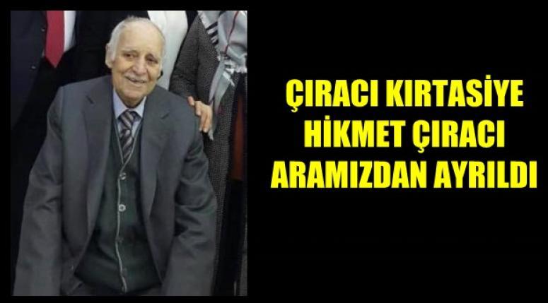 ÇIRACI KIRTASİYE KURUCUSU HİKMET ÇIRACI VEFAT ETTİ !!!