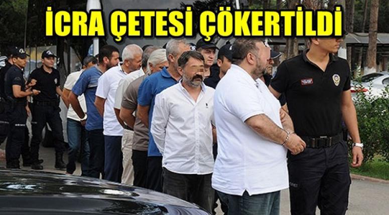 İCRA ÇETESİNE OPERASYON !!!