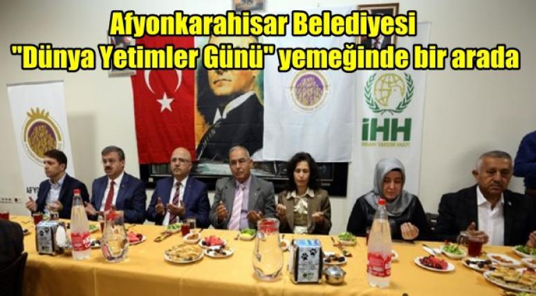 """Afyonkarahisar Belediyesi """"Dünya Yetimler Günü"""" yemeğinde bir arada"""