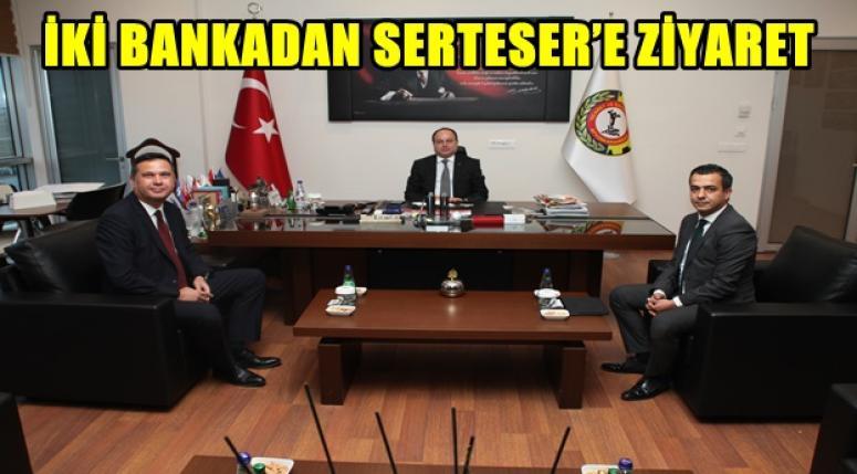 İKİ BANKADAN SERTESER'E ZİYARET