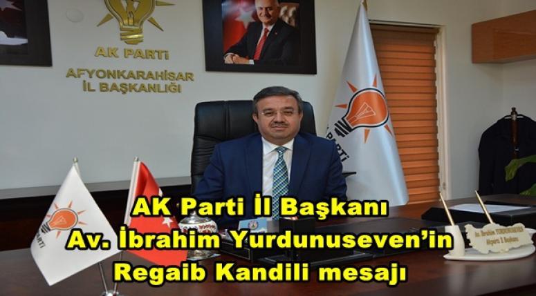 AK Parti İl Başkanı Av. İbrahim Yurdunuseven'in Regaib Kandili mesajı