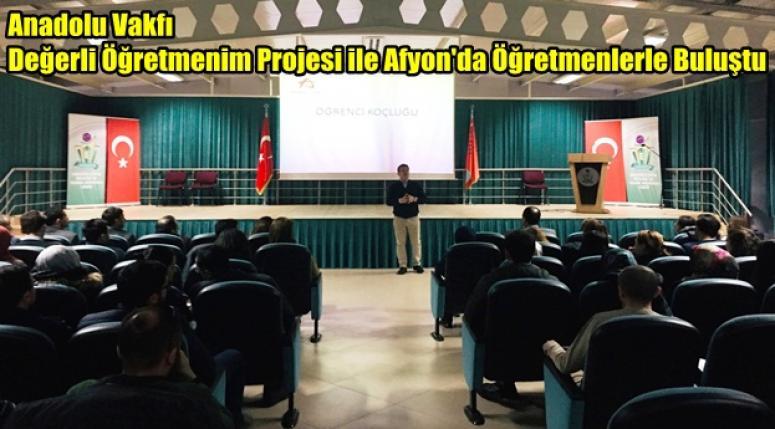 Anadolu Vakfı Değerli Öğretmenim Projesi ile Afyon'da Öğretmenlerle Buluştu