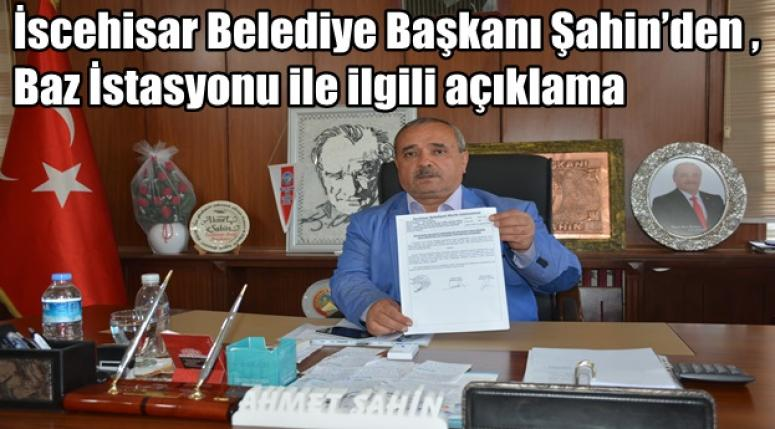 İscehisar Belediye Başkanı Şahin'den , Baz İstasyonu ile ilgili açıklama