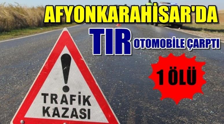 AFYON'DA TRAFİK KAZASI !! TIR OTOMOBİLE ÇARPTI, 1 ÖLÜ VAR