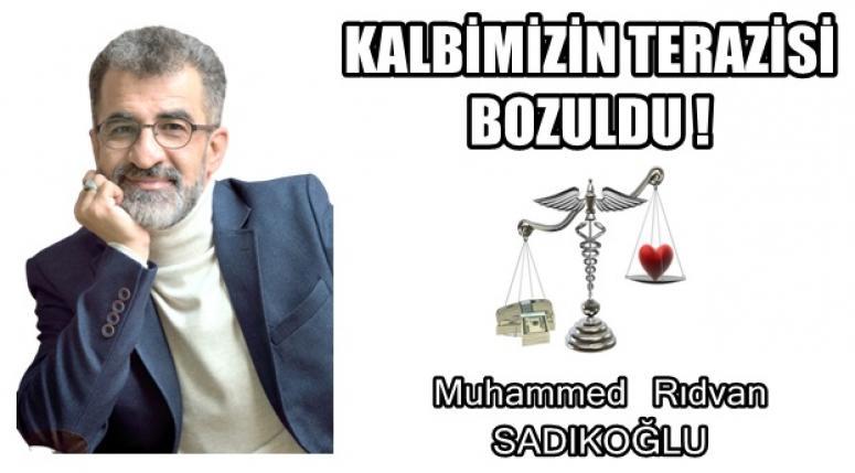 KALBİMİZİN TERAZİSİ BOZULDU ! Muhammed Rıdvan Sadıkoğlu