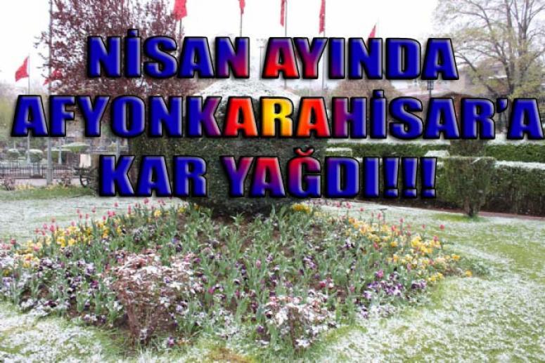 NİSAN AYINDA AFYONKARAHİSAR'A KAR YAĞDI !!!