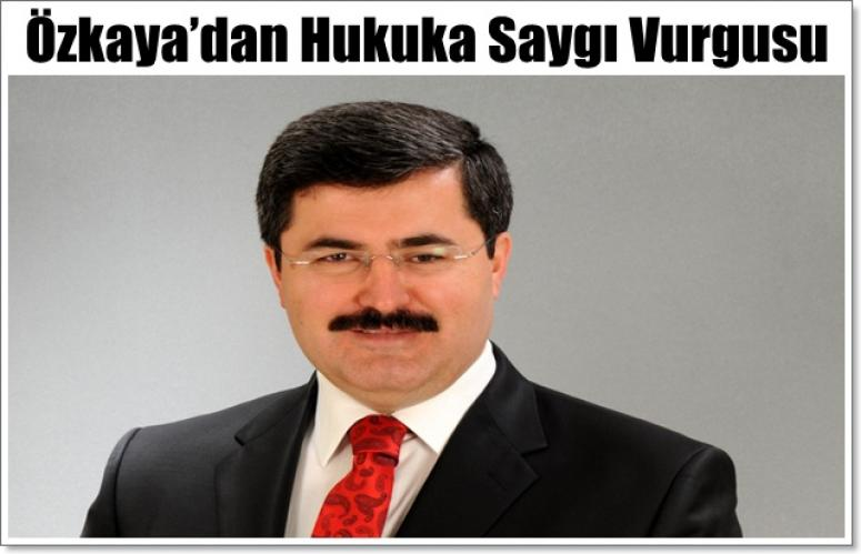 Ali Özkaya'dan Hukuka Saygı Vurgusu