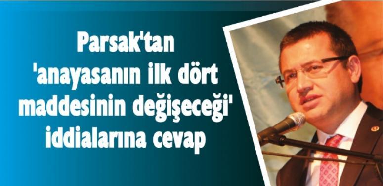 Parsak'tan 'anayasanın ilk dört maddesinin değişeceği' iddialarına cevap