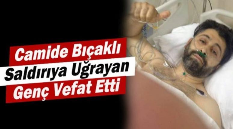 CAMİDE BIÇAKLI SALDIRIYA UĞRAYAN GENÇ HAYATINI KAYBETTİ !!!