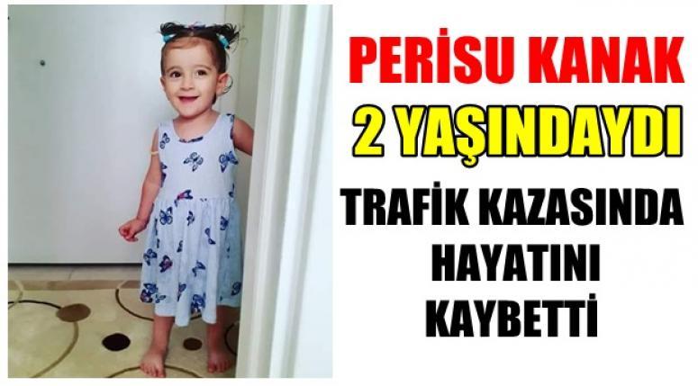 Afyon'da kazada hayatını kaybeden Perisu bebek 2 yaşındaydı !!