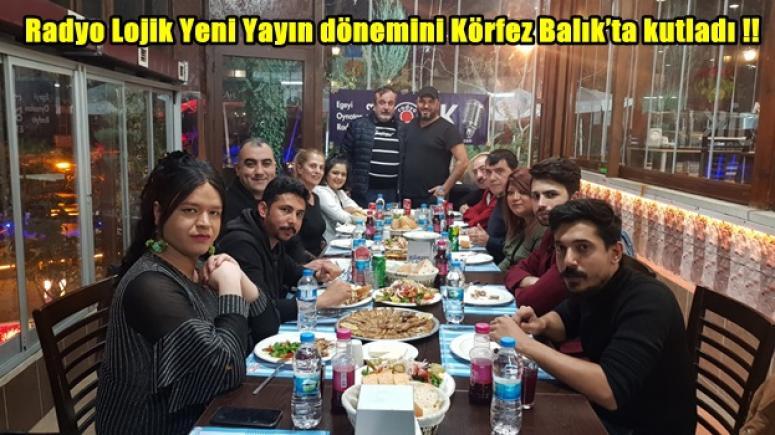Radyo Lojik Yeni Yayın dönemini Körfez Balık'ta kutladı !!
