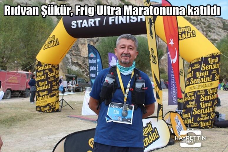 Rıdvan Şükür, Frig Ultra Maratonuna katıldı !!