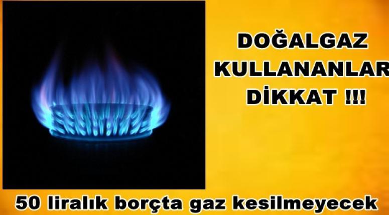 DOĞALGAZ KULLANANLAR DİKKAT !!! KESİLMEYECEK !!!