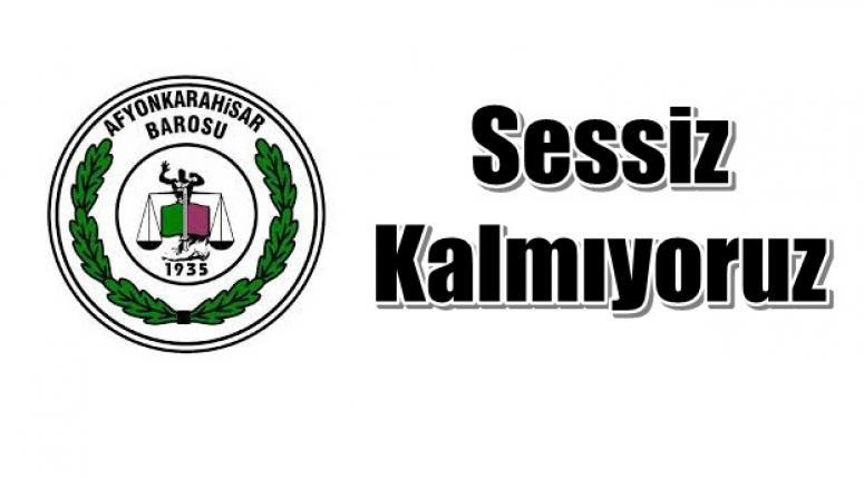 AFYONKARAHİSAR BAROSU !! SESSİZ KALMIYORUZ!!!!