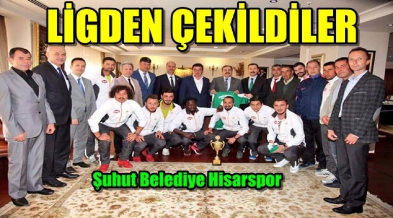 Şuhut Belediye Hisarspor ligden çekildi !!!