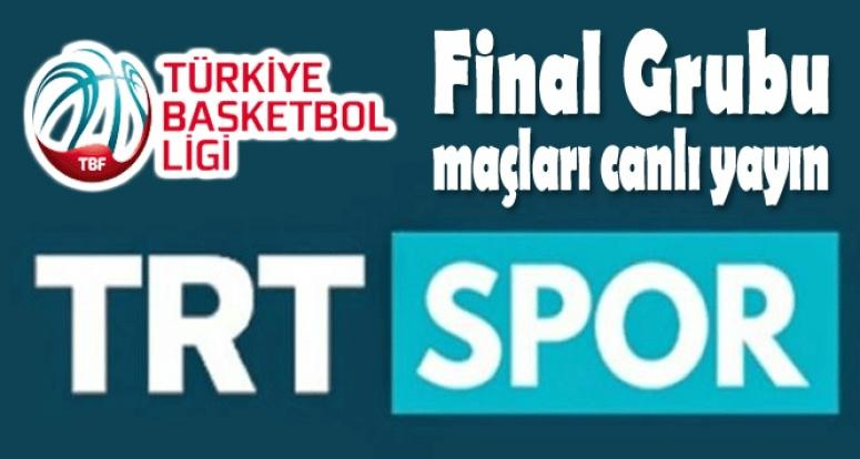 TBL FİNAL GRUBU MAÇLARI TRT SPOR TV'DE