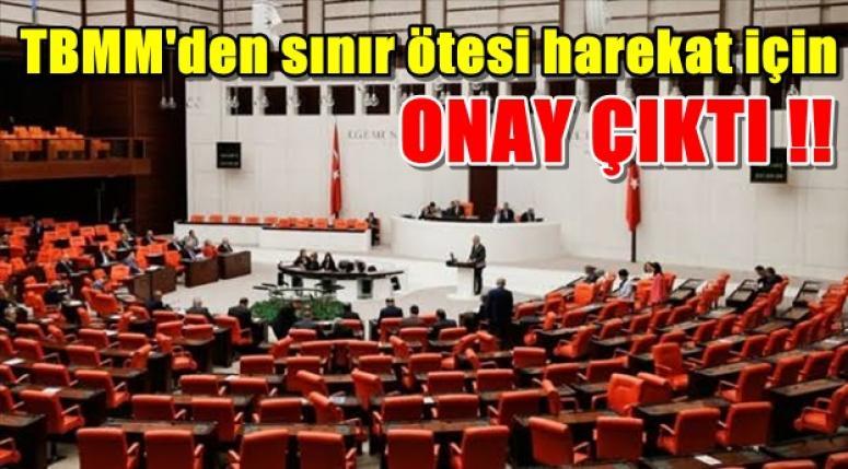 Meclis'den sınır ötesi harekat için onay tamam !!