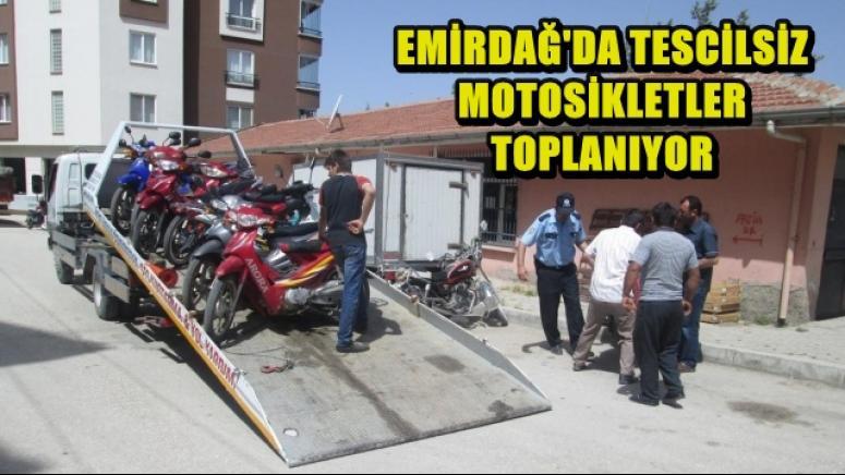 EMİRDAĞ'DA TESCİLSİZ MOTOSİKLETLER TOPLANIYOR