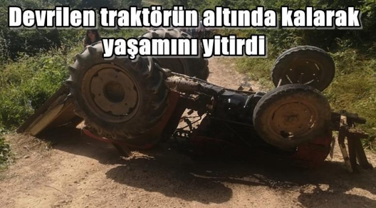 Devrilen traktörün altında kalarak yaşamını yitirdi !!