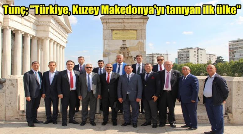 """Tunç; """"Türkiye, Kuzey Makedonya'yı tanıyan ilk ülke"""""""
