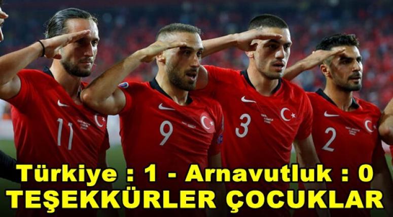 Türkiye : 1 - Arnavutluk : 0 Teşekkürler Milli Takım !!