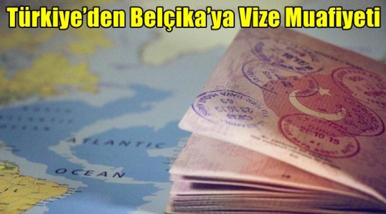 Türkiye'den Belçika'ya Vize Muafiyeti sağlanması kararlaştırıldı