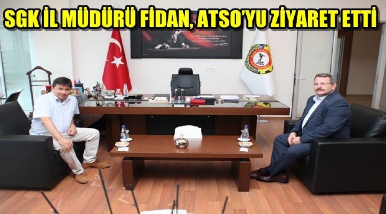 SGK İL MÜDÜRÜ FİDAN, ATSO'YU ZİYARETTE BULUNDU