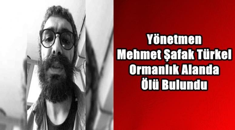 Yönetmen Mehmet Şafak Türkel ölü bulundu