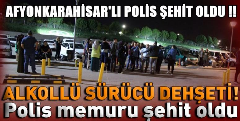 Alkollü sürücü dehşet saçtı, Afyon'lu Polis Şehit oldu !!