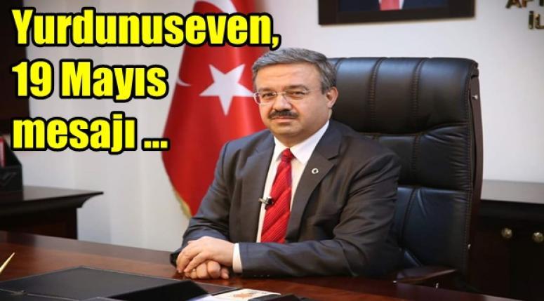 İbrahim Yurdunuseven'in 19 Mayıs mesajı !!