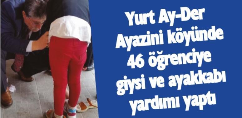 Yurt Ay-Der Ayazini köyünde 46 öğrenciye giysi ve ayakkabı yardımı yaptı